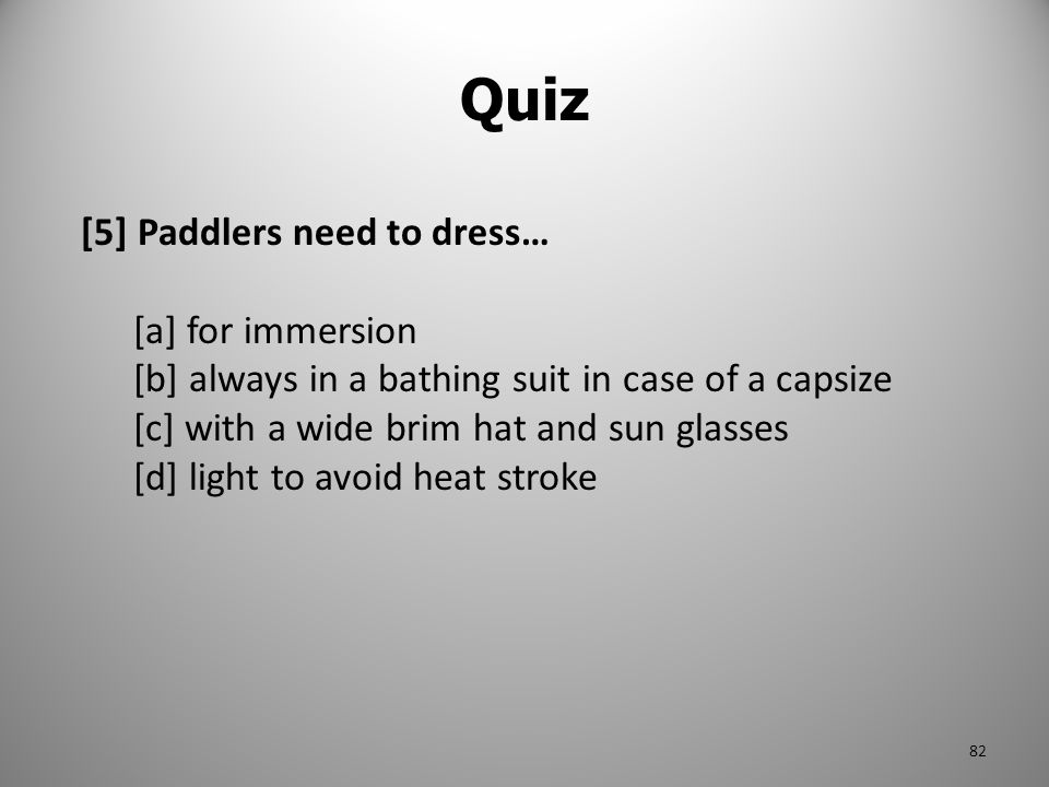 Quiz [5] Paddlers need to dress… [a] for immersion